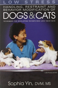Low Stress Handling, Restraint and Behavior Modification of Dogs & Cats